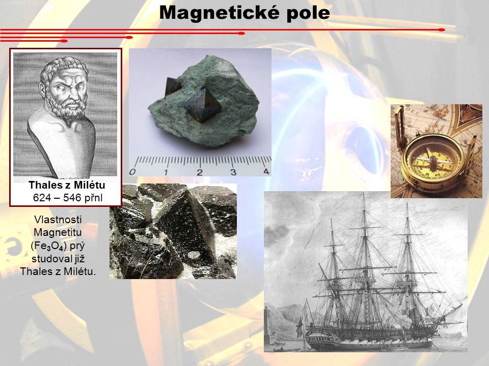 Vlastnosti Magnetitu (Fe3O4) prý studoval již Thales z Milétu.