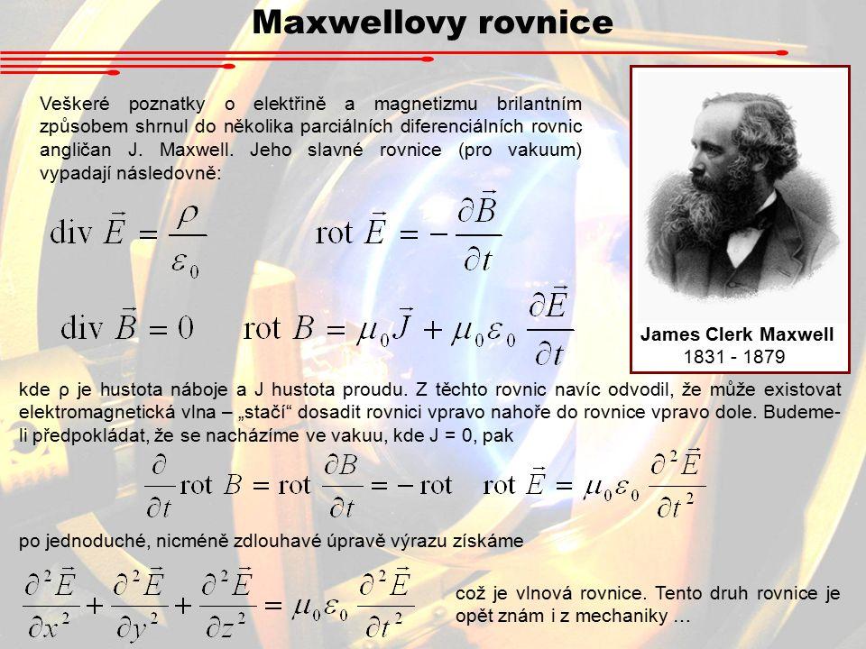 Maxwellovy rovnice James Clerk Maxwell. 1831 - 1879.