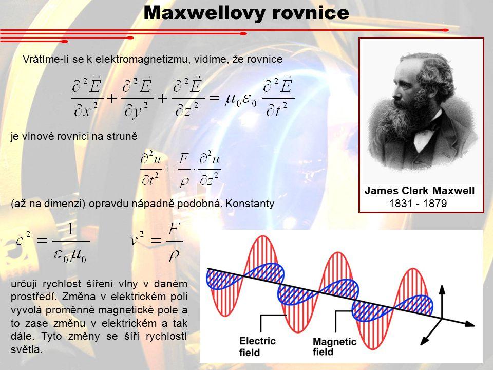 Maxwellovy rovnice James Clerk Maxwell. 1831 - 1879. Vrátíme-li se k elektromagnetizmu, vidíme, že rovnice.