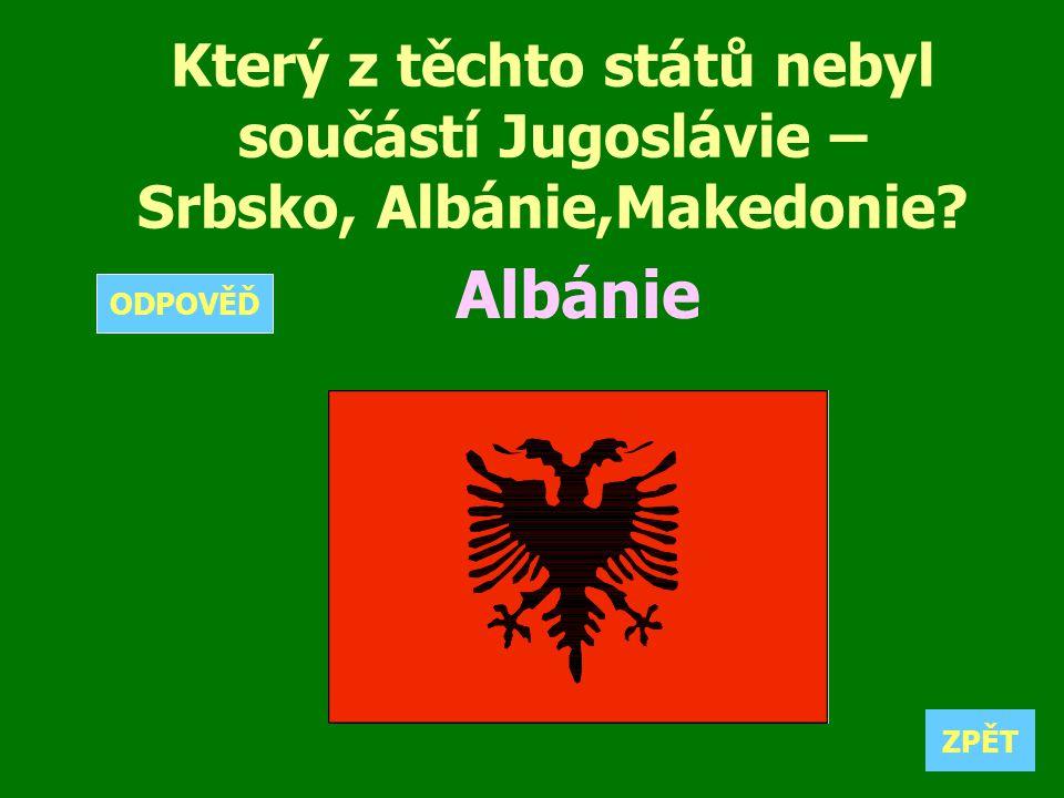 Který z těchto států nebyl součástí Jugoslávie – Srbsko, Albánie,Makedonie