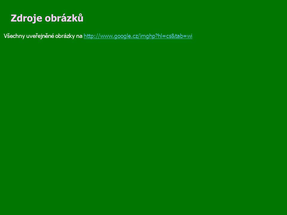 Zdroje obrázků Všechny uveřejněné obrázky na http://www.google.cz/imghp hl=cs&tab=wi