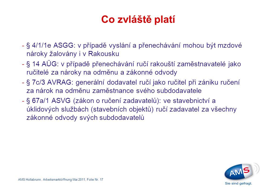 Co zvláště platí - § 4/1/1e ASGG: v případě vyslání a přenechávání mohou být mzdové nároky žalovány i v Rakousku.