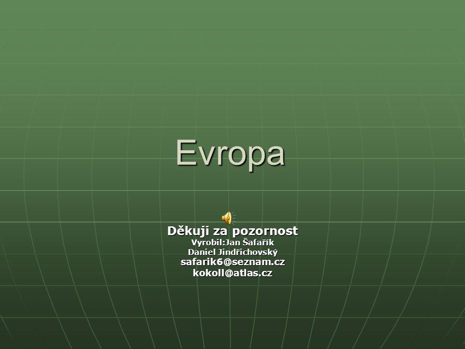 Evropa Děkuji za pozornost safarik6@seznam.cz kokoll@atlas.cz