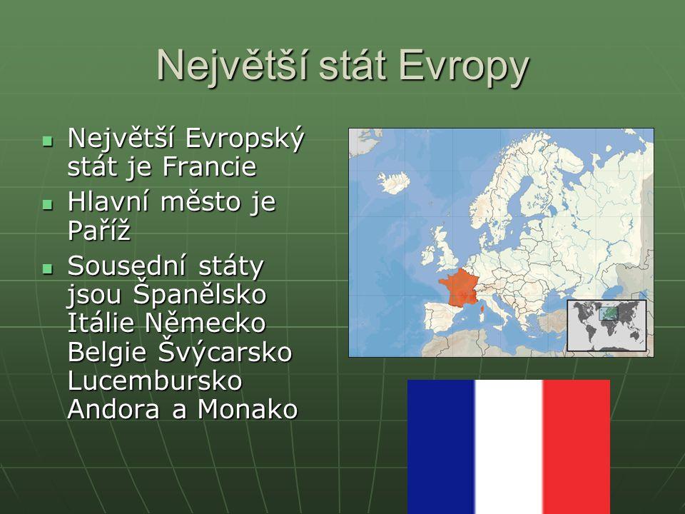 Největší stát Evropy Největší Evropský stát je Francie