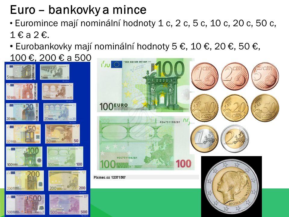 Euro – bankovky a mince Euromince mají nominální hodnoty 1 c, 2 c, 5 c, 10 c, 20 c, 50 c, 1 € a 2 €.
