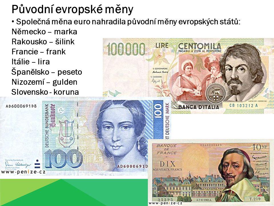 Původní evropské měny Společná měna euro nahradila původní měny evropských států: Německo – marka.