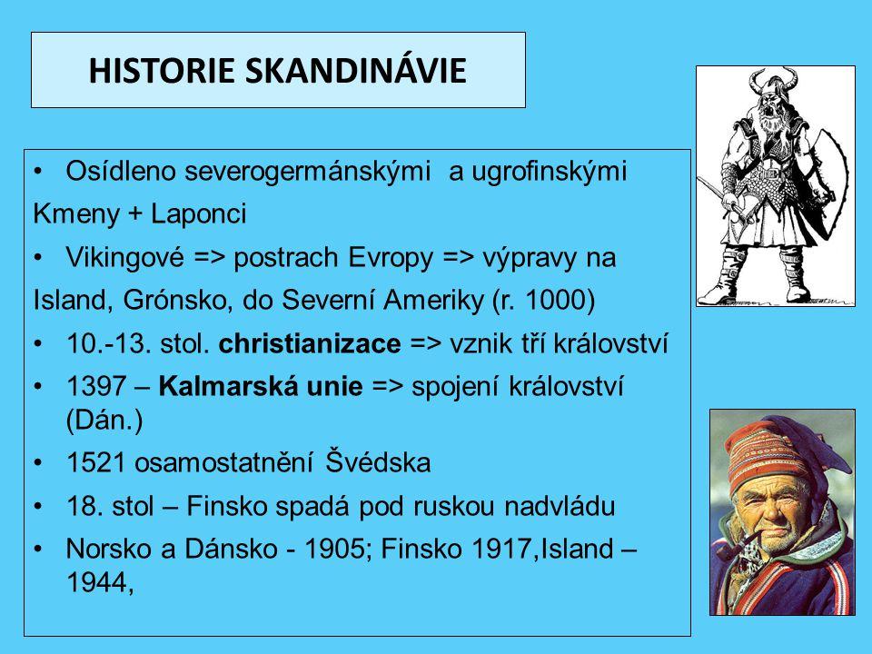 HISTORIE SKANDINÁVIE Osídleno severogermánskými a ugrofinskými