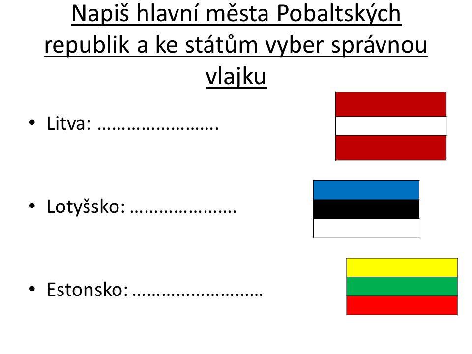 Napiš hlavní města Pobaltských republik a ke státům vyber správnou vlajku