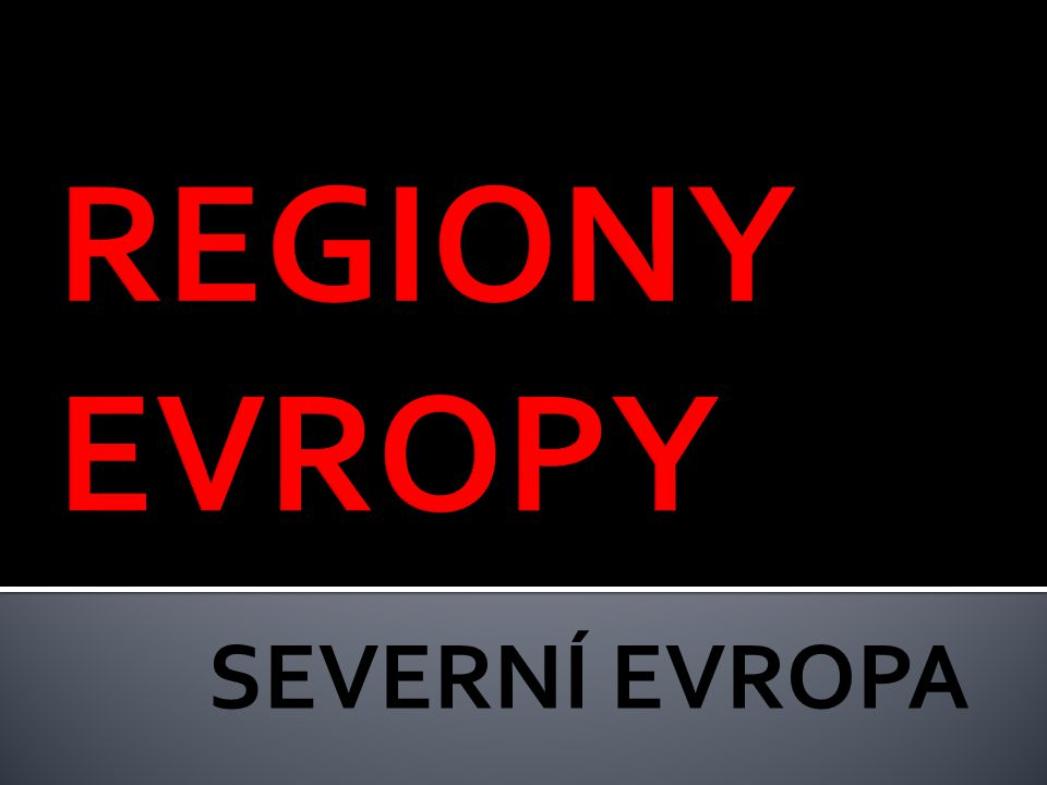 REGIONY EVROPY SEVERNÍ EVROPA