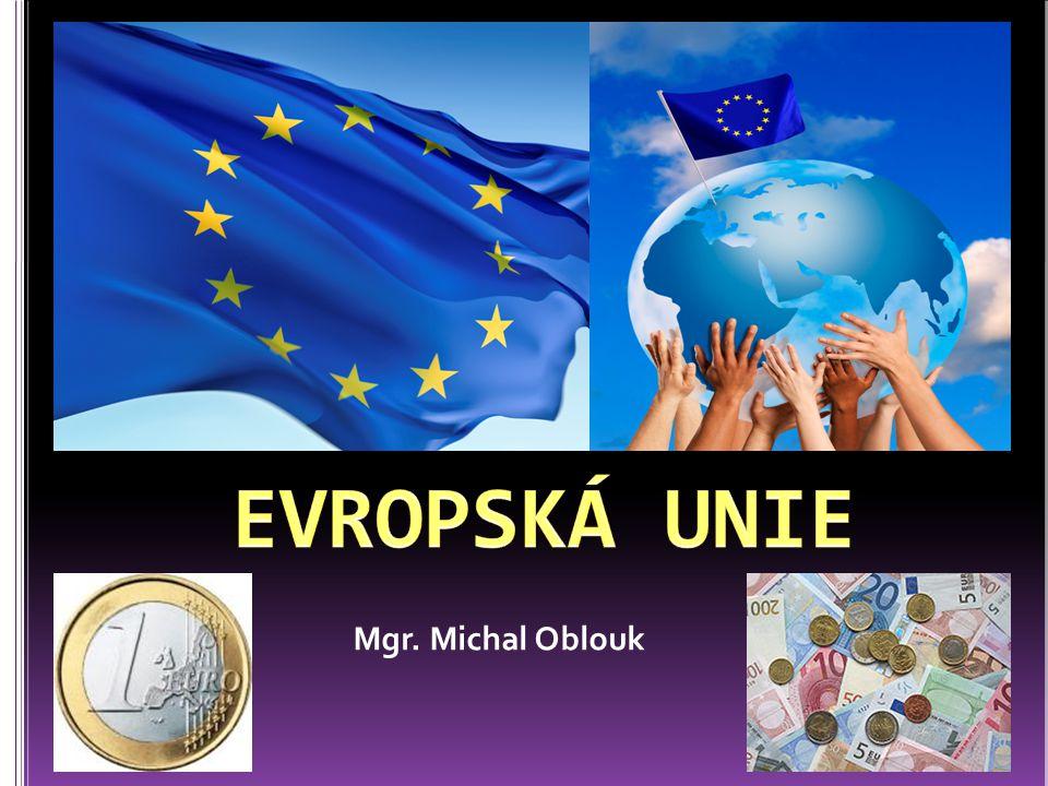 EVROPSKÁ UNIE Mgr. Michal Oblouk