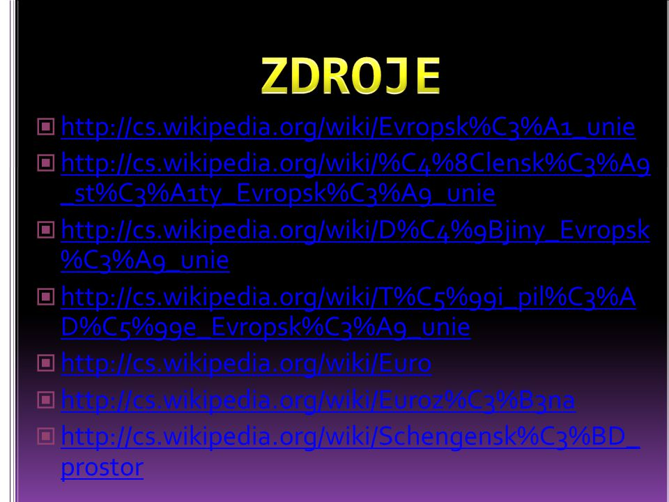 ZDROJE http://cs.wikipedia.org/wiki/Evropsk%C3%A1_unie