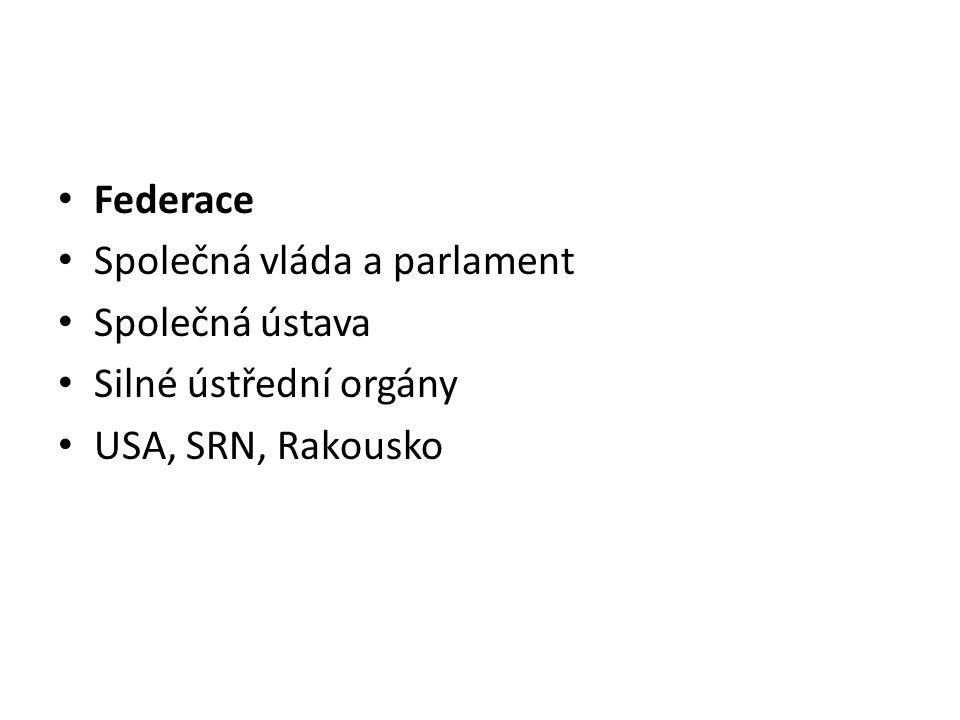 Federace Společná vláda a parlament Společná ústava Silné ústřední orgány USA, SRN, Rakousko