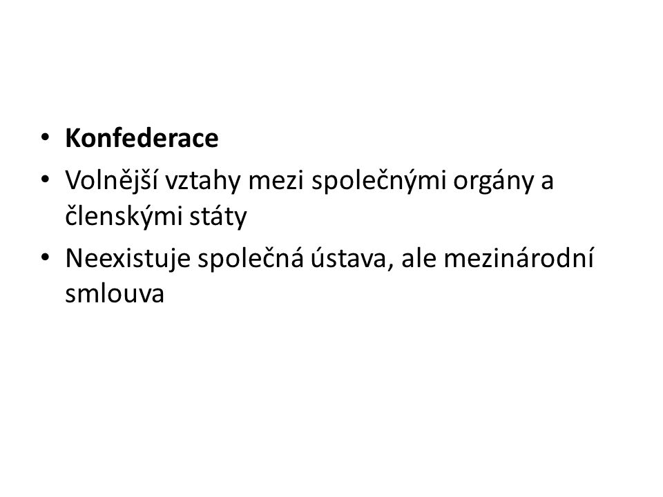 Konfederace Volnější vztahy mezi společnými orgány a členskými státy.