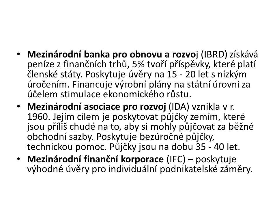 Mezinárodní banka pro obnovu a rozvoj (IBRD) získává peníze z finančních trhů, 5% tvoří příspěvky, které platí členské státy. Poskytuje úvěry na 15 - 20 let s nízkým úročením. Financuje výrobní plány na státní úrovni za účelem stimulace ekonomického růstu.