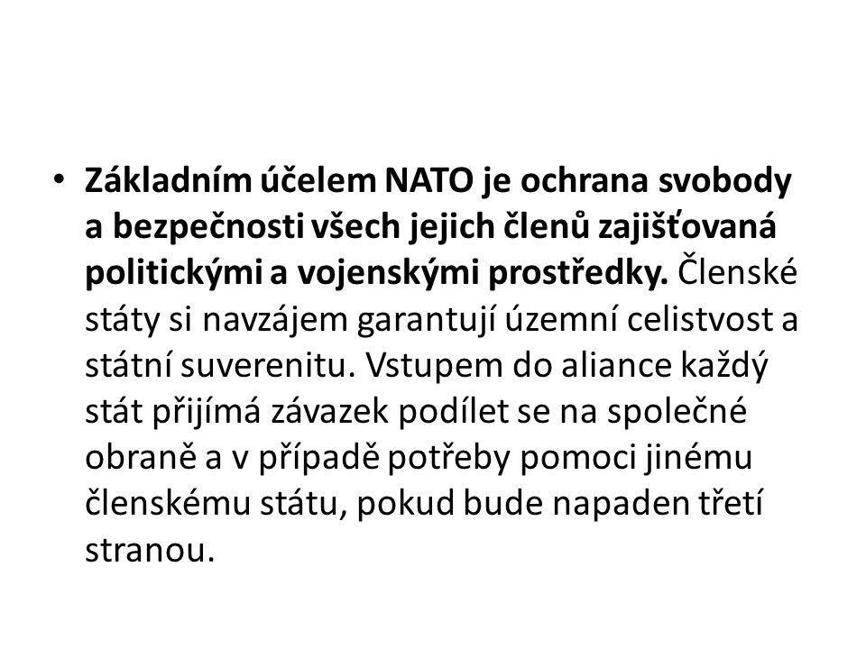 Základním účelem NATO je ochrana svobody a bezpečnosti všech jejich členů zajišťovaná politickými a vojenskými prostředky.