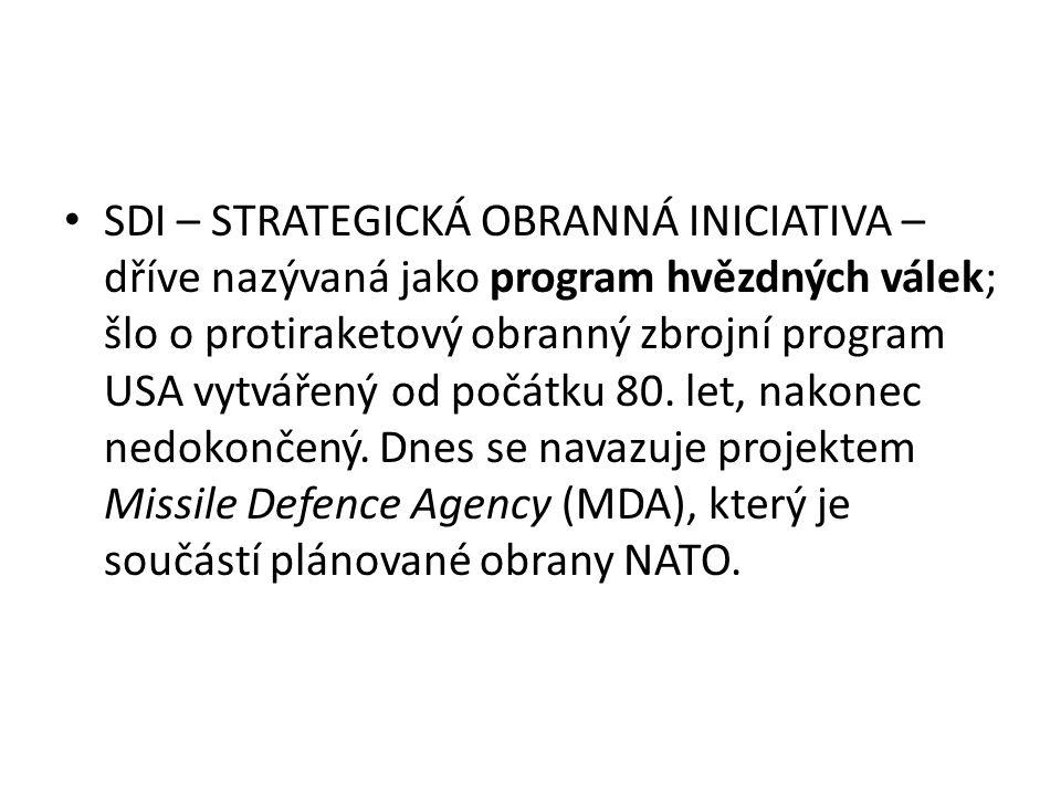 SDI – STRATEGICKÁ OBRANNÁ INICIATIVA – dříve nazývaná jako program hvězdných válek; šlo o protiraketový obranný zbrojní program USA vytvářený od počátku 80.