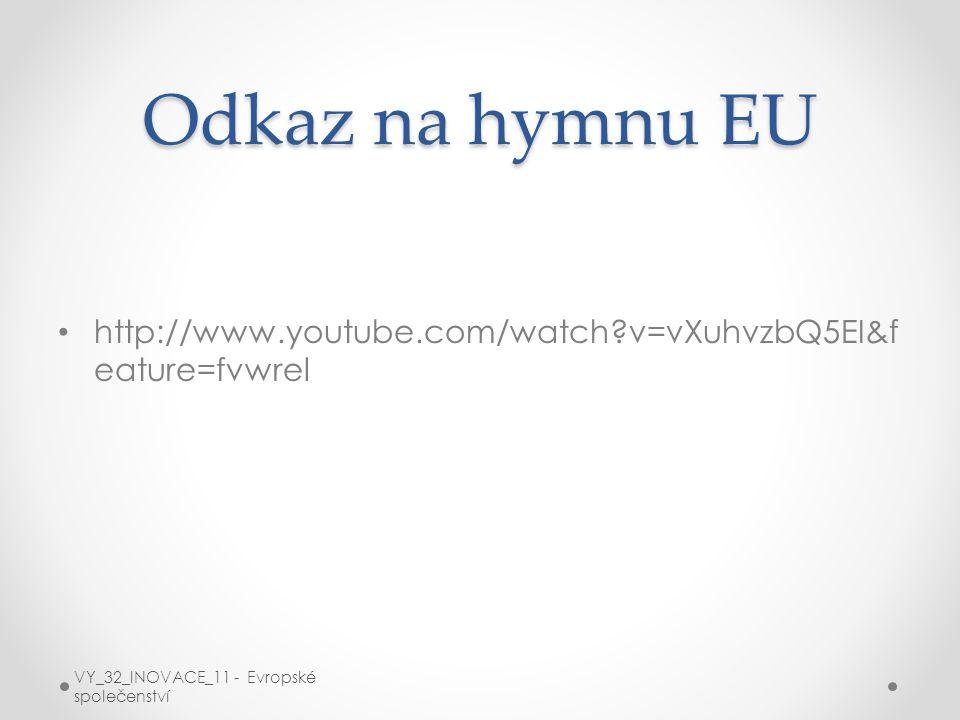 Odkaz na hymnu EU http://www.youtube.com/watch v=vXuhvzbQ5EI&feature=fvwrel.