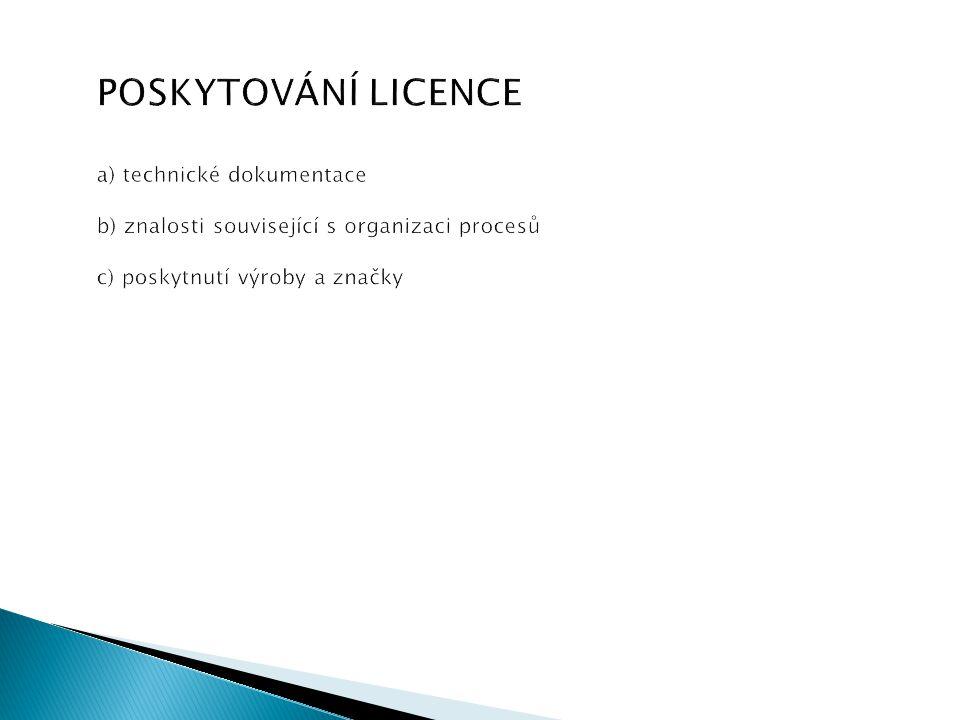 POSKYTOVÁNÍ LICENCE a) technické dokumentace b) znalosti související s organizaci procesů c) poskytnutí výroby a značky