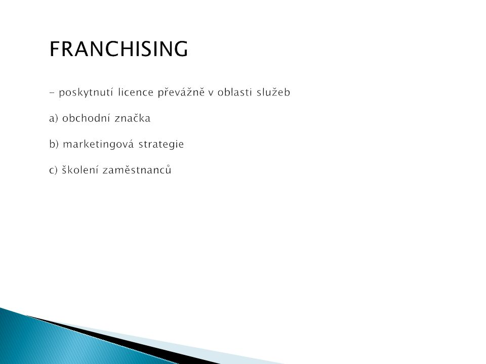 FRANCHISING - poskytnutí licence převážně v oblasti služeb a) obchodní značka b) marketingová strategie c) školení zaměstnanců
