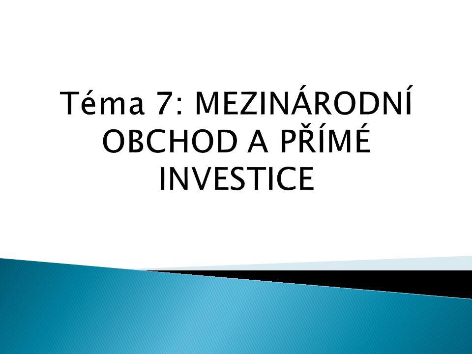 Téma 7: MEZINÁRODNÍ OBCHOD A PŘÍMÉ INVESTICE
