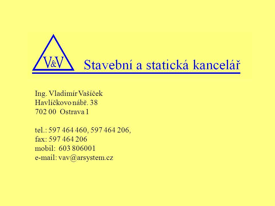 Ing. Vladimír Vašíček Havlíčkovo nábř. 38. 702 00 Ostrava 1. tel.: 597 464 460, 597 464 206, fax: 597 464 206.