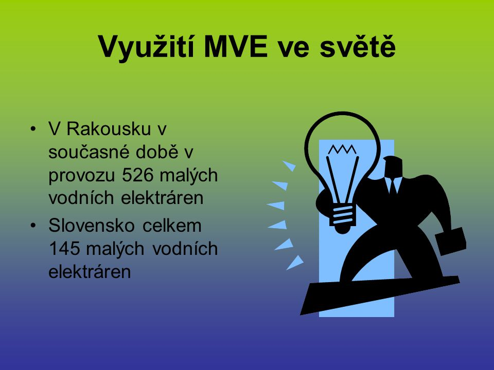 Využití MVE ve světě V Rakousku v současné době v provozu 526 malých vodních elektráren.