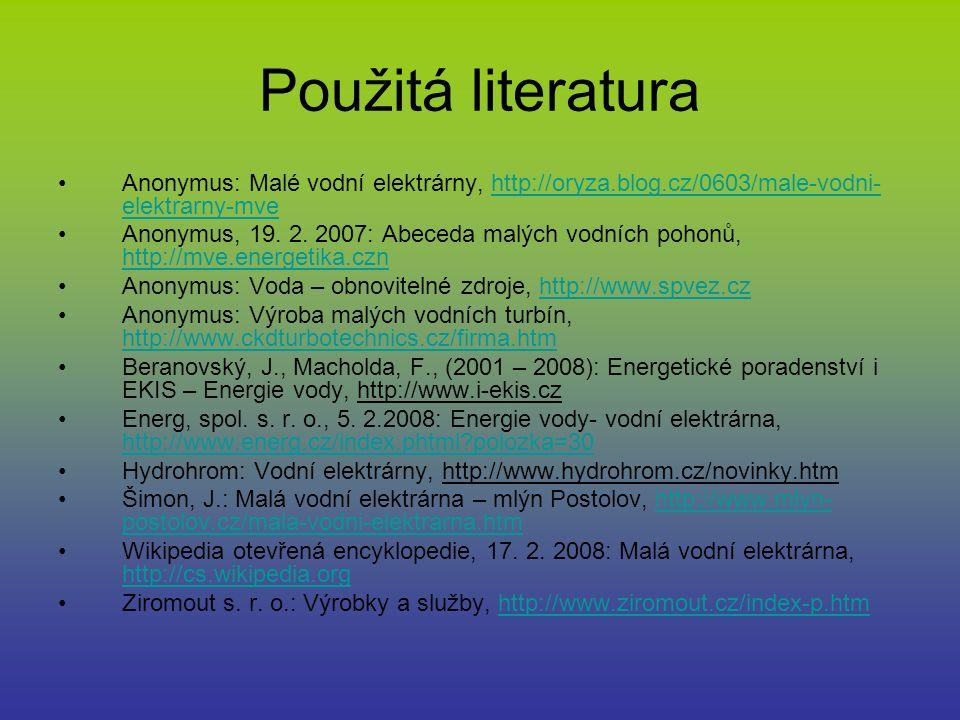 Použitá literatura Anonymus: Malé vodní elektrárny, http://oryza.blog.cz/0603/male-vodni-elektrarny-mve.