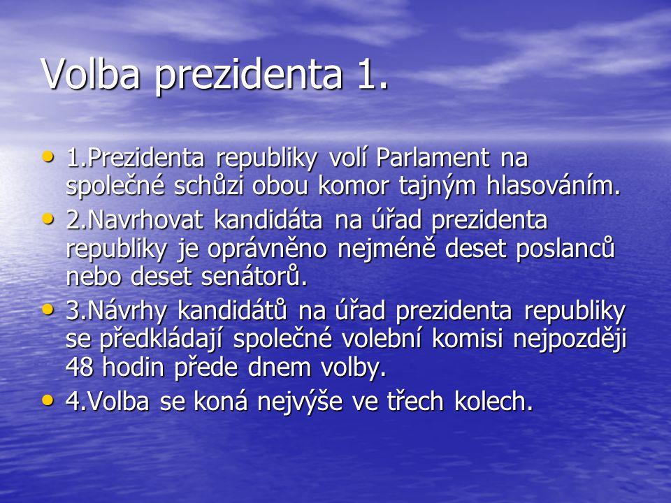 Volba prezidenta 1. 1.Prezidenta republiky volí Parlament na společné schůzi obou komor tajným hlasováním.