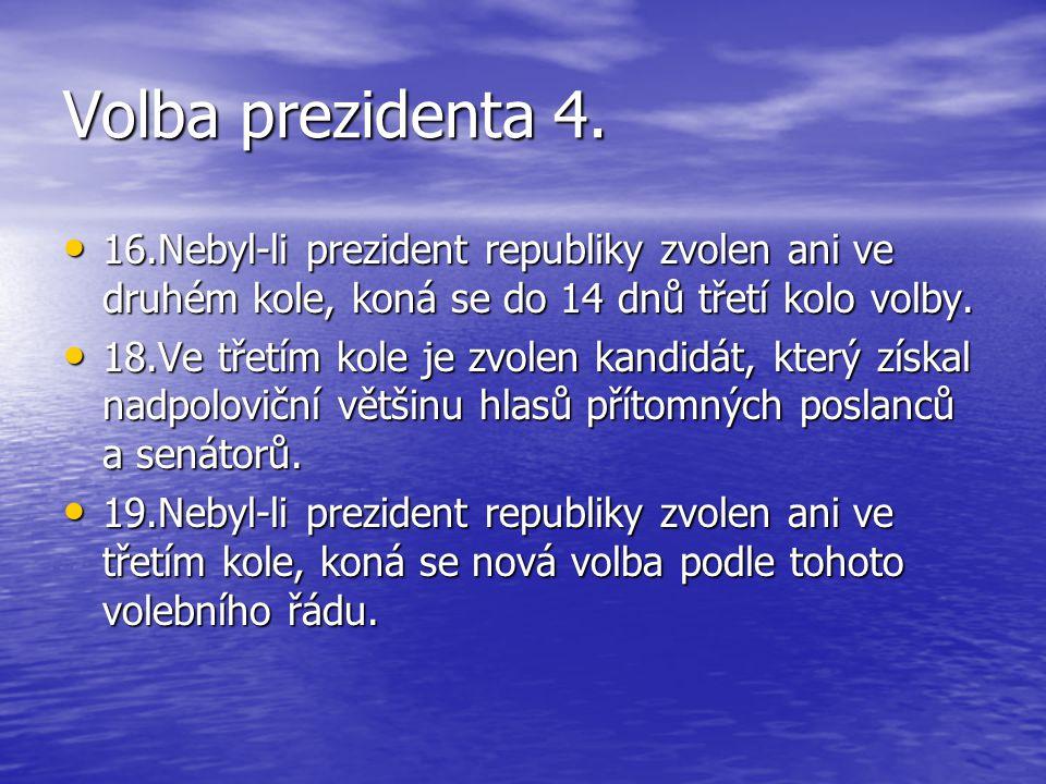 Volba prezidenta 4. 16.Nebyl-li prezident republiky zvolen ani ve druhém kole, koná se do 14 dnů třetí kolo volby.