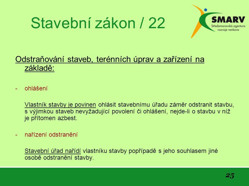 Stavební zákon / 22 Odstraňování staveb, terénních úprav a zařízení na základě: ohlášení.