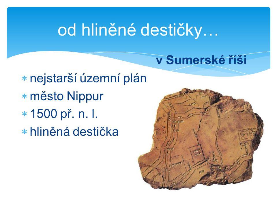 od hliněné destičky… v Sumerské říši nejstarší územní plán