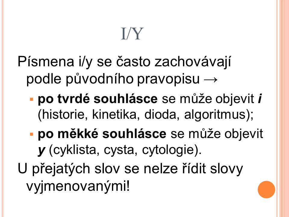 I/Y Písmena i/y se často zachovávají podle původního pravopisu →