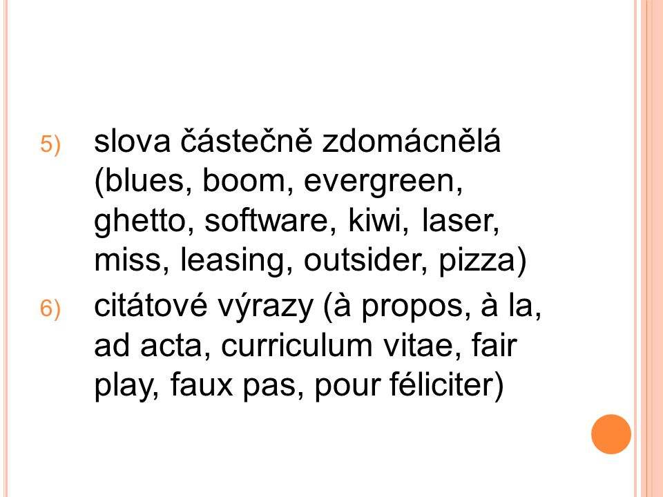 slova částečně zdomácnělá (blues, boom, evergreen, ghetto, software, kiwi, laser, miss, leasing, outsider, pizza)