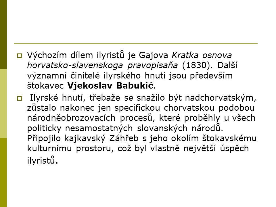 Výchozím dílem ilyristů je Gajova Kratka osnova horvatsko-slavenskoga pravopisaňa (1830). Další významní činitelé ilyrského hnutí jsou především štokavec Vjekoslav Babukić.