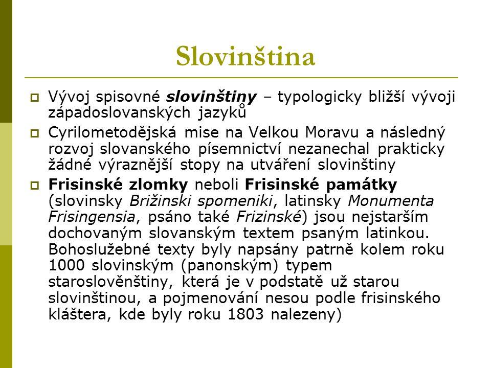 Slovinština Vývoj spisovné slovinštiny – typologicky bližší vývoji západoslovanských jazyků.