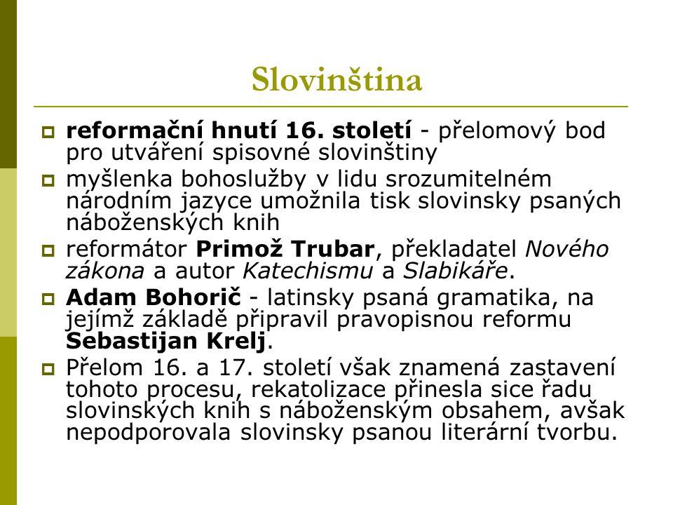 Slovinština reformační hnutí 16. století - přelomový bod pro utváření spisovné slovinštiny.