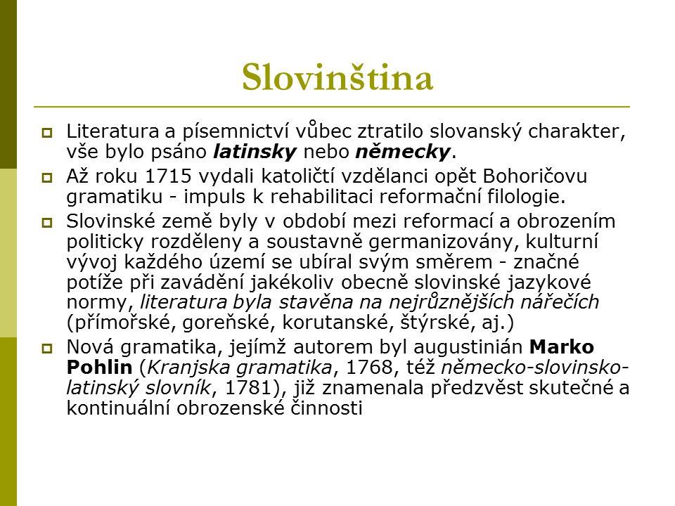 Slovinština Literatura a písemnictví vůbec ztratilo slovanský charakter, vše bylo psáno latinsky nebo německy.