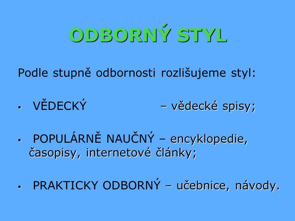 ODBORNÝ STYL Podle stupně odbornosti rozlišujeme styl: