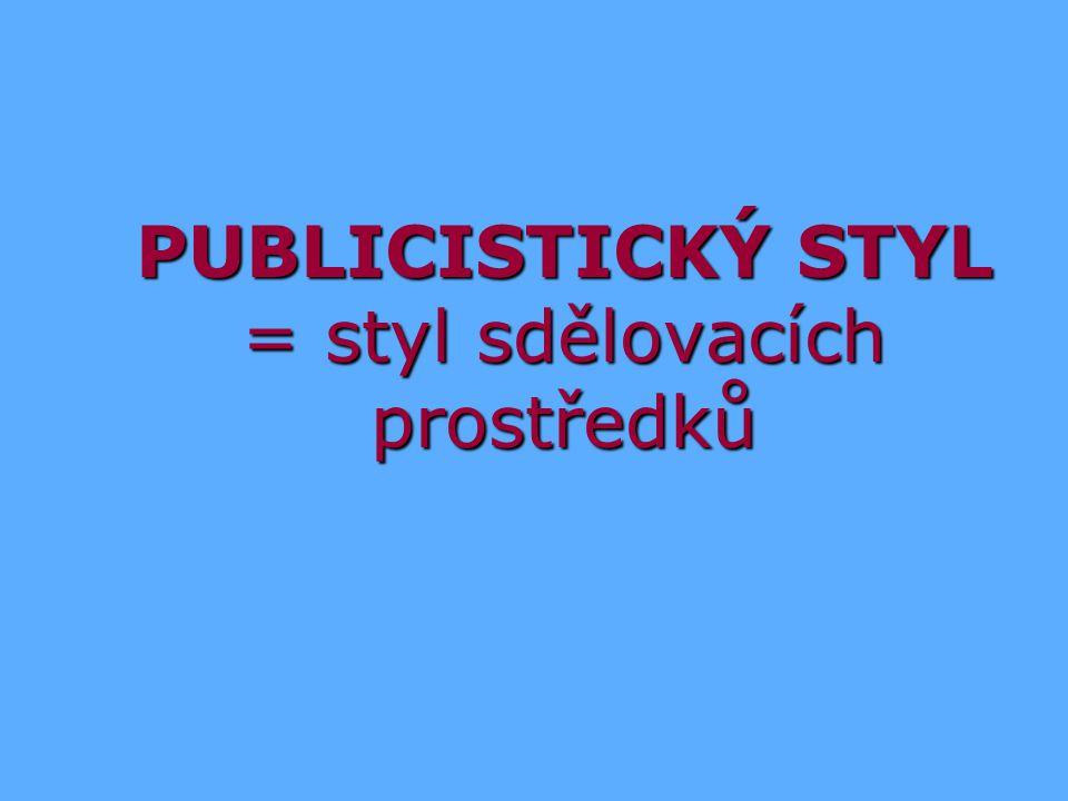 PUBLICISTICKÝ STYL = styl sdělovacích prostředků