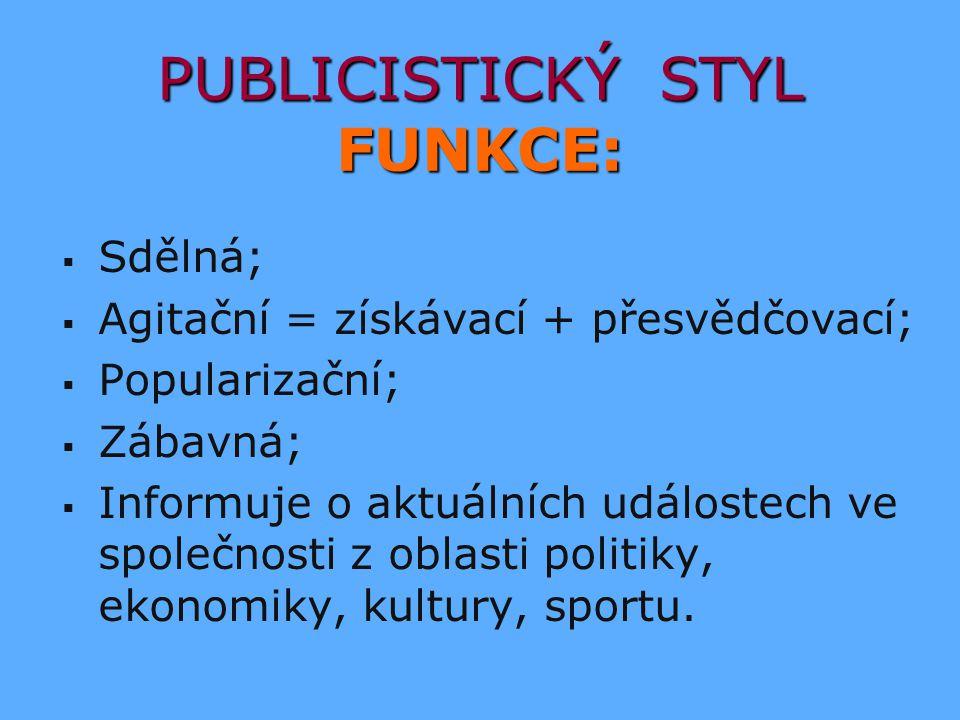 PUBLICISTICKÝ STYL FUNKCE: