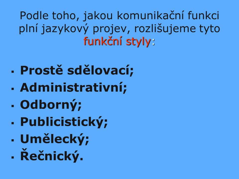 Prostě sdělovací; Administrativní; Odborný; Publicistický; Umělecký;