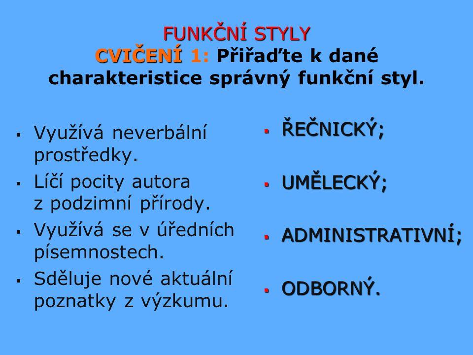 FUNKČNÍ STYLY CVIČENÍ 1: Přiřaďte k dané charakteristice správný funkční styl.