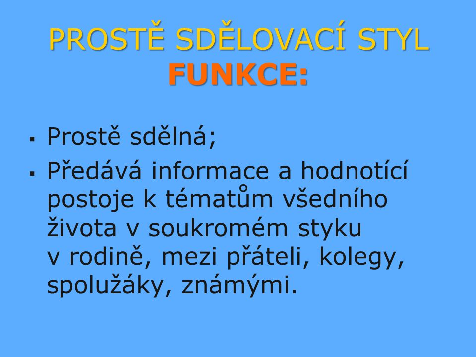 PROSTĚ SDĚLOVACÍ STYL FUNKCE: