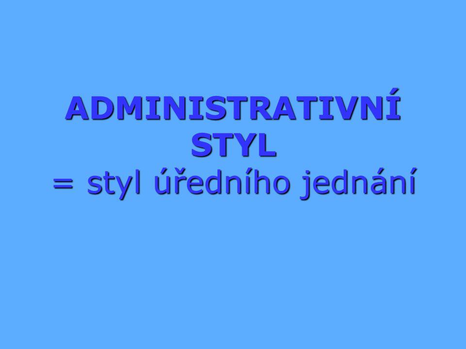 ADMINISTRATIVNÍ STYL = styl úředního jednání