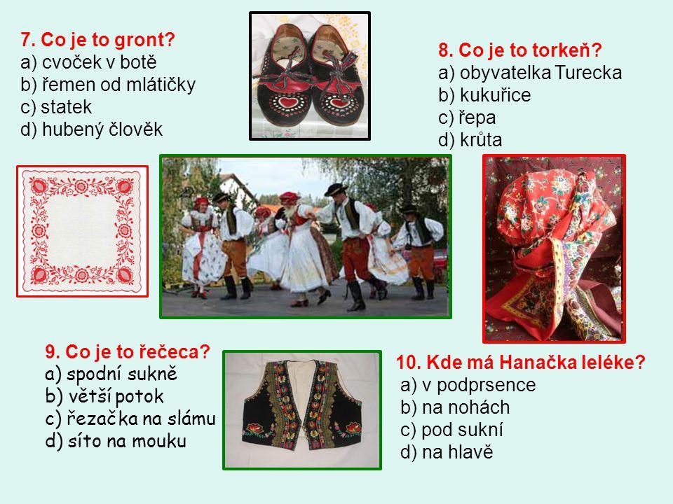 7. Co je to gront a) cvoček v botě b) řemen od mlátičky c) statek d) hubený člověk