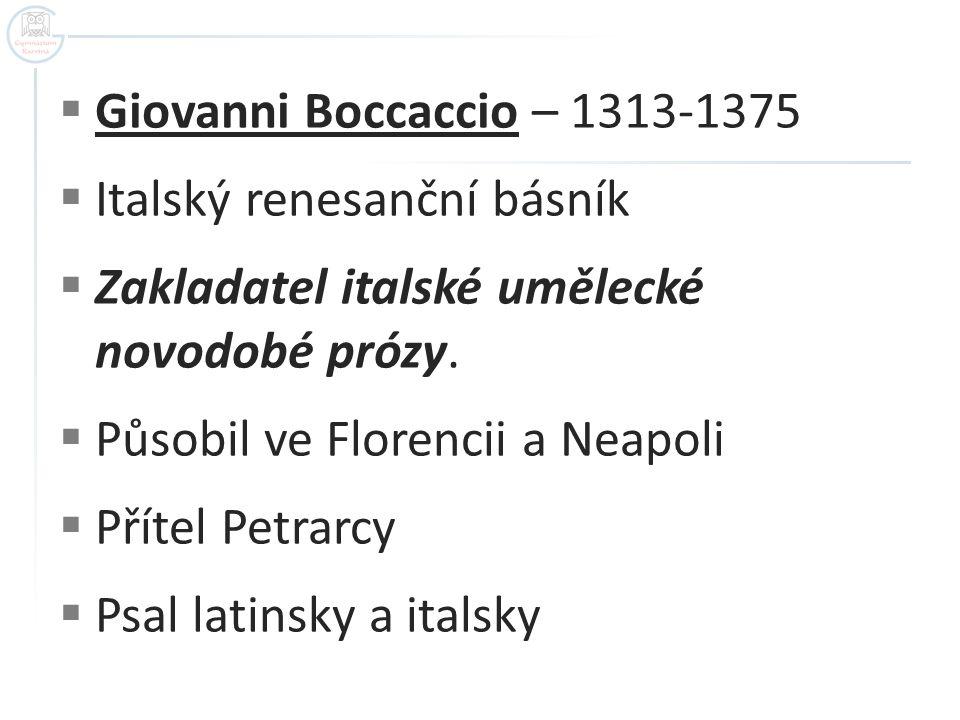 Giovanni Boccaccio – 1313-1375 Italský renesanční básník. Zakladatel italské umělecké novodobé prózy.