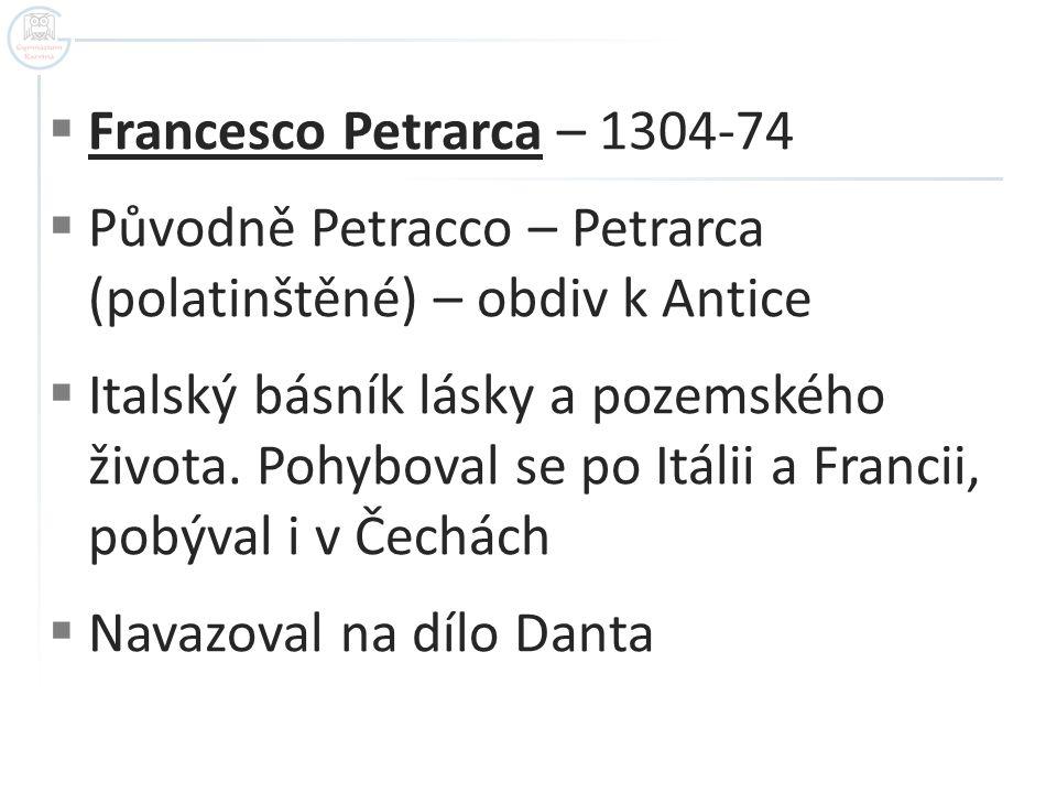 Francesco Petrarca – 1304-74 Původně Petracco – Petrarca (polatinštěné) – obdiv k Antice.