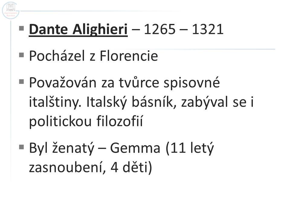 Dante Alighieri – 1265 – 1321 Pocházel z Florencie. Považován za tvůrce spisovné italštiny. Italský básník, zabýval se i politickou filozofií.