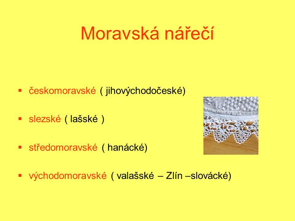 Moravská nářečí českomoravské ( jihovýchodočeské) slezské ( lašské )
