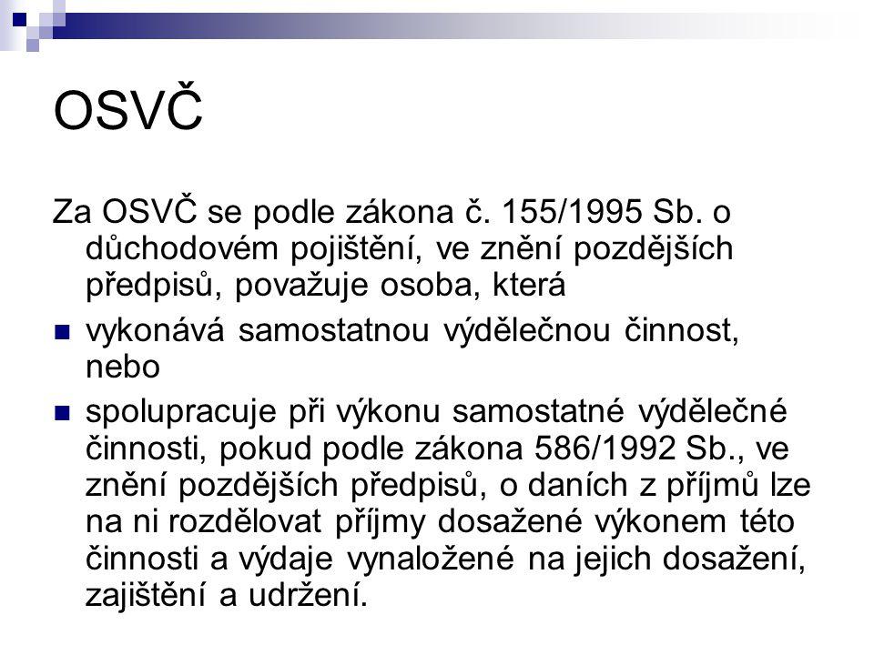 OSVČ Za OSVČ se podle zákona č. 155/1995 Sb. o důchodovém pojištění, ve znění pozdějších předpisů, považuje osoba, která.